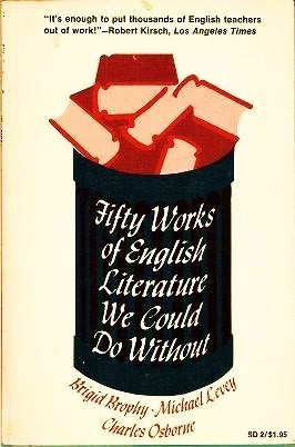 Fifty Works of English Literature We Could Do Without by Charles Osborne, Michael Levey, Brigid Brophy