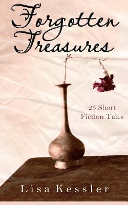 Forgotten Treasures: 25 Short Fiction Tales by Lisa Kessler