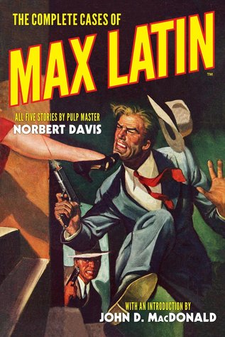 The Complete Cases of Max Latin by Norbert Davis