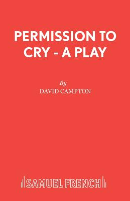 Permission to Cry - A Play by David Campton