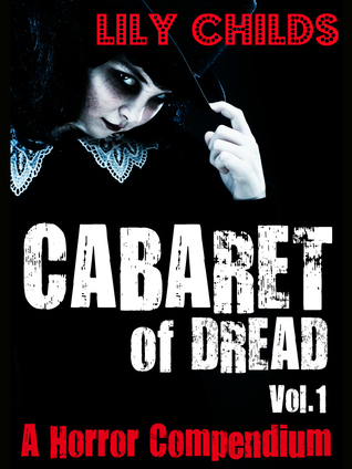 Cabaret of Dread; a Horror Compendium (Vol.1) by Lily Childs