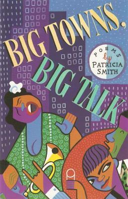 Big Towns, Big Talk: Poems by Patricia Smith