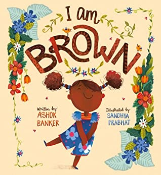 I Am Brown by Sandhya Prabhat, Ashok K. Banker