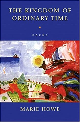 The Kingdom of Ordinary Time: Poems by Marie Howe