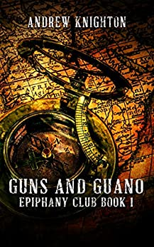 Guns and Guano: Epiphany Club Book 1 by Andrew Knighton