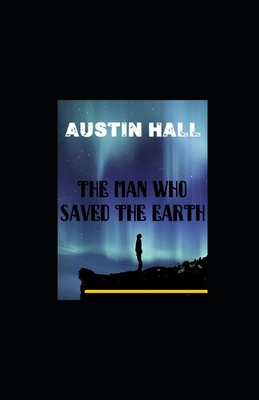 The Man Who Saved The Earth illustrated by Austin Hall