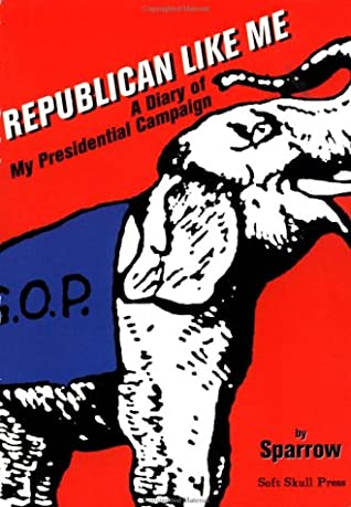 Republican Like Me: A Diary of My Presidential Campaign by Sparrow .