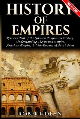 History of Empires: Rise and Fall of the Greatest Empires in History by Robert Dean
