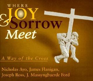 Where Joy & Sorrow Meet: A Way Of The Cross by Joseph Ross, Nicholas Ayo