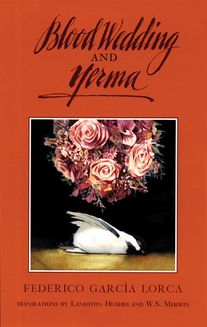 Blood Wedding and Yerma by Langston Hughes, W.S. Merwin, Federico García Lorca