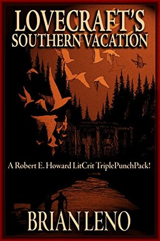 Lovecraft's Southern Vacation: A Robert E. Howard LitCrit TriplePunchPack! by Don Herron, Brian Leno
