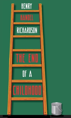 The End of a Childhood: Four Further Chapters in the Life of Cuffy Mahony by Henry Handel Richardson