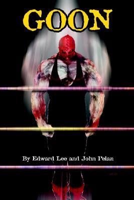 Goon by John Pelan, Edward Lee, Micah Hayes