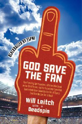 God Save the Fan: How Preening Sportscasters, Athletes Who Speak in the Third Person, and the Occasional Convicted Quarterback Have Taken the Fun Out of Sports (And How We Can Get It Back) by Will Leitch