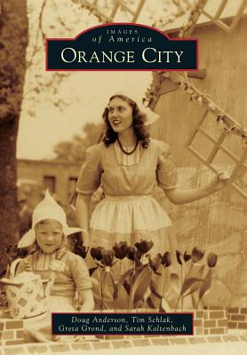 Orange City by Greta Grond, Doug Anderson, Tim Schlak