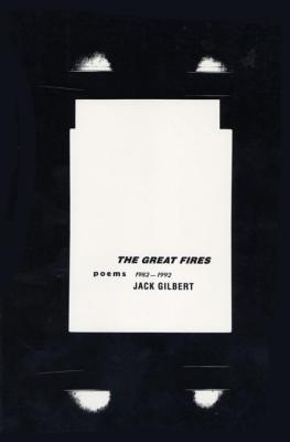 The Great Fires: Poems, 1982-1992 by Jack Gilbert