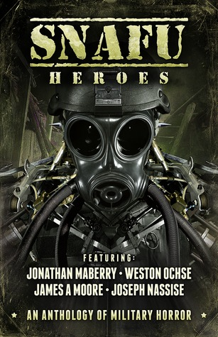 SNAFU: Heroes by Jonathan Maberry, Weston Ochse, Geoff Brown, Amanda J. Spedding, James A. Moore, Joseph Nassise