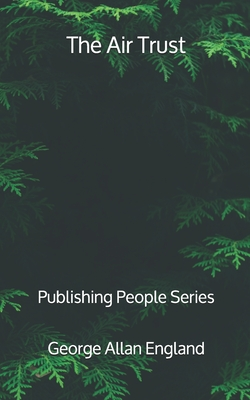 The Air Trust - Publishing People Series by George Allan England