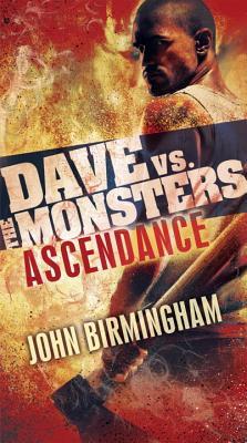 Ascendance: Dave vs. the Monsters by John Birmingham