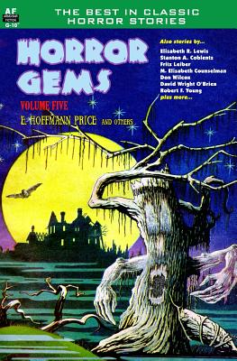 Horror Gems, Volume Five, E. Hoffmann Price and others by Mary Elizabeth Counselman, Fritz Leiber, Stanton A. Coblentz