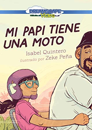 Mi papi tiene una moto (My Papi Has a Motorcycle) by Andy T. Jones, Isabel Quintero