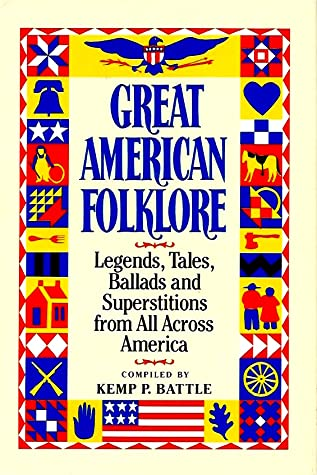 Great American Folklore: Legends, Tales, Ballads and Superstitions from All Across America by John M. Battle, Kemp P. Battle