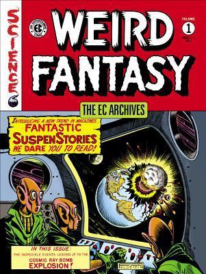 The EC Archives: Weird Fantasy Volume 1 by Daniel Chabon, Harry Harrison, Al Feldstein, Gardner F. Fox, Grant Geissman, Walter Simonson, Harvey Kurtzman, Jack Kamen, Wallace Wood, William M. Gaines
