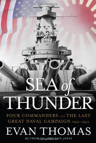 Sea of Thunder: Four Commanders and the Last Great Naval Campaign 1941-1945 by Evan Thomas