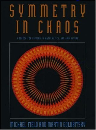 Symmetry in Chaos: A Search for Pattern in Mathematics, Art, and Nature by Martin Golubitsky, Michael Field
