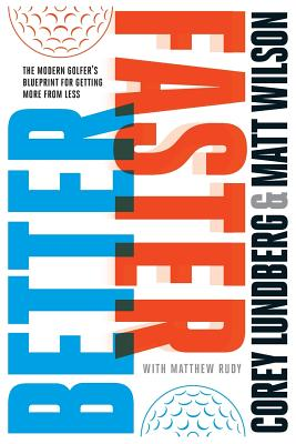 Better Faster: The Modern Golfer's Blueprint for Getting More from Less by Matthew Rudy, Matt Wilson, Tim Oliver