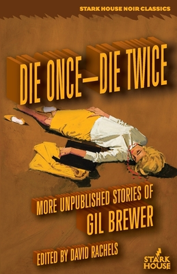 Die Once-Die Twice: More Unpublished Stories by Gil Brewer