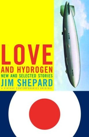 Love and Hydrogen: New and Selected Stories by Jim Shepard
