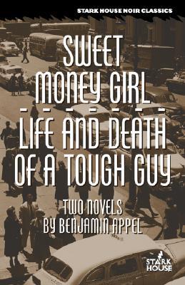 Sweet Money Girl/Life and Death of a Tough Guy by Benjamin Appel