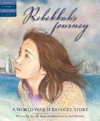 Rebekkah's Journey: A World War II Refugee Story by Joel Iskowitz, Ann E. Burg