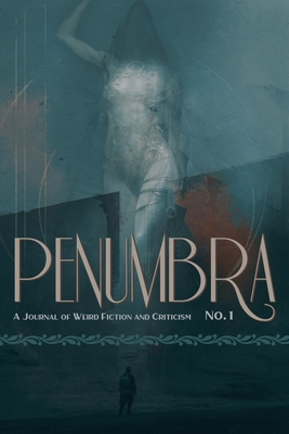Penumbra No. 1 (2020): A Journal of Weird Fiction and Criticism by
