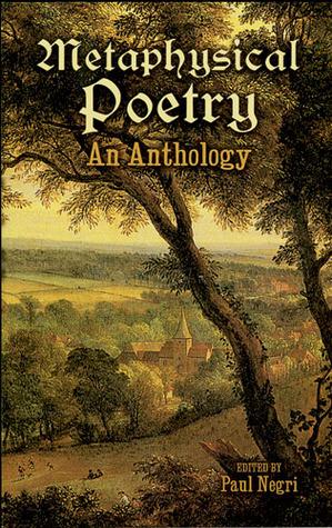 Metaphysical Poetry: An Anthology by Andrew Marvell, George Herbert, Henry Vaughan, John Donne, Thomas Traherne, Richard Crashaw, Paul Negri