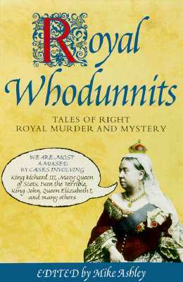 Royal Whodunnits: Tales of Right Royal Murder and Mystery by Margaret Frazer, Mike Ashley, Stephen Baxter, Tom Holt, Susanna Gregory, Richard A. Lupoff, Peter Tremayne