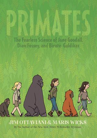 Primates: The Fearless Science of Jane Goodall, Dian Fossey, and Biruté Galdikas by Maris Wicks, Jim Ottaviani