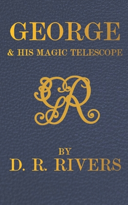 George & His Magic Telescope by Darrell R. Rivers