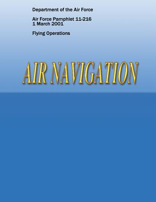 Air Navigation (Air Force Pamphlet 11-216) by Department of the Air Force