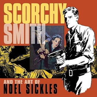 Scorchy Smith and the Art of Noel Sickles by Noel Sickles, Jim Steranko, Dean Mullaney, Bruce Canwell