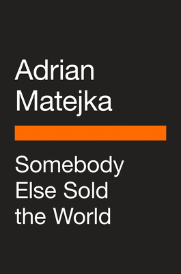Somebody Else Sold the World by Adrian Matejka