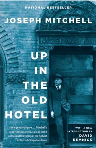 Up in the Old Hotel and Other Stories by Joseph Mitchell