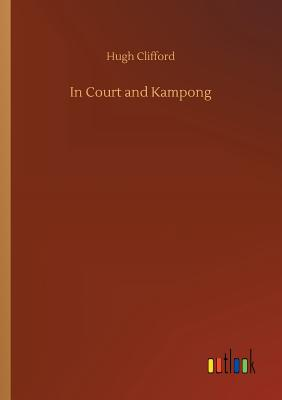 In Court and Kampong by Hugh Clifford