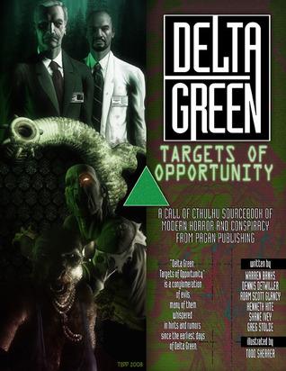 Delta Green: Targets of Opportunity by Dennis Detwiller, Greg Stolze, Adam Scott Glancy, Kenneth Hite, Shane Ivey, Warren Banks