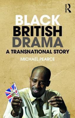 Black British Drama: A Transnational Story by Michael Pearce
