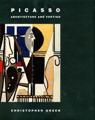 Picasso: Architecture and Vertigo by Christopher Green