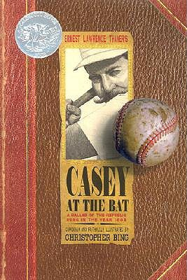 Casey at the Bat: A Ballad of the Republic Sung in the Year 1888 by Ernest Lawrence Thayer, Christopher H. Bing