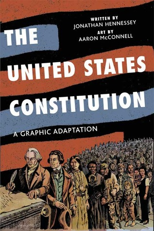 The United States Constitution: A Graphic Adaptation by Aaron McConnell, Jonathan Hennessey