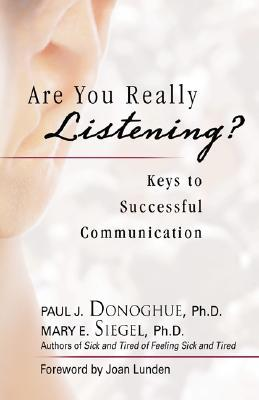 Are You Really Listening?: Keys to Successful Communication by Paul J. Donoghue, Mary E. Seigel